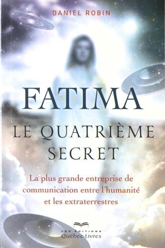 Fatima, le quatrième secret. La plus grande entreprise de communication entre l'humanité et les extraterrestres