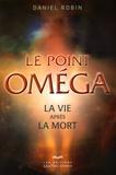 Daniel Robin - Le point Oméga - La vie après la mort.
