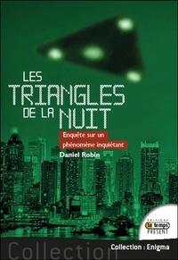 Daniel Robin - Les triangles de la nuit - Enquête sur un phénomène inquiétant.