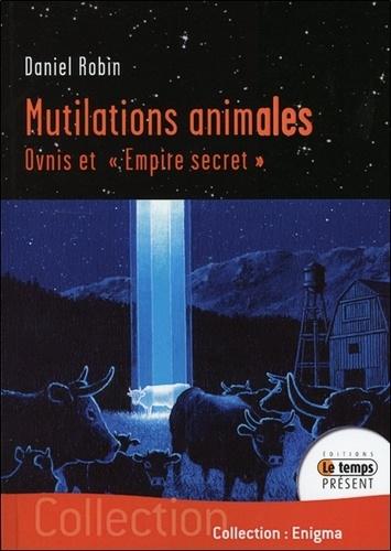 "Daniel Robin - Mutilations animales - Ovnis et ""Empire secret""."