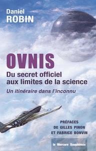 Daniel Robin - Ovnis - Du secret officiel aux limites de la science - Un itinéraire dans l'inconnu.