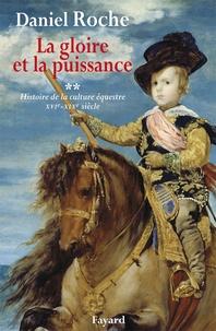 Daniel Roche - La culture équestre de l'Occident, XVIe - XIXe siècle, l'ombre du cheval - Tome 2 : La gloire et la puissance, essai sur la distinction équestre.