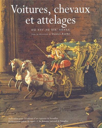 Daniel Roche et  Collectif - Voitures, chevaux et attelages. - Du XVIème au XIXème siècle.