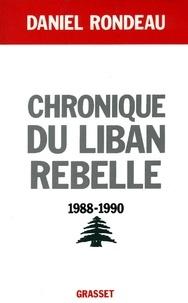 Daniel Rondeau - Chronique du Liban rebelle, 1988-1990.
