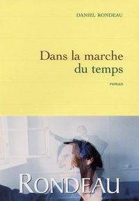 Daniel Rondeau - Dans la marche du temps.