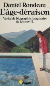 Daniel Rondeau - L'Âge-déraison - Véritable biographie imaginaire de Johnny H..