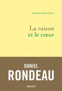 Daniel Rondeau - La raison et le coeur - Littérature, politique, engagement.