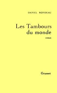 Daniel Rondeau - Les tambours du monde.