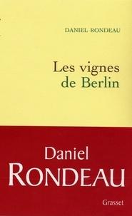 Daniel Rondeau - Les vignes de Berlin.