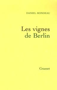 Daniel Rondeau - Mémoire tu l'appelleras Tome 1 : Les vignes de Berlin.