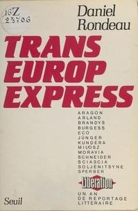 """Daniel Rondeau - Trans-Europe-Express - Un an de reportage littéraire à """" Libération """", [décembre 1982-février 1984]."""