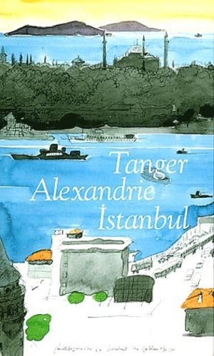 Daniel Rondeau - Trois portes : Tanger, Alexandrie, Istanbul Coffret 3 volumes.
