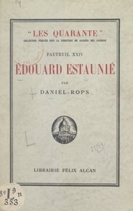 Daniel-Rops et Jacques des Gachons - Fauteuil XXIV : Édouard Estaunié - Suivi de Pages inédites et de L'histoire du XXIVe fauteuil.