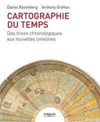 Daniel Rosenberg et Anthony Grafton - Cartographie du temps - Des frises chronologiques aux nouvelles timelines.
