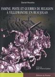 Daniel Rosetta - Famine, peste et guerres de religion à Villefranche en Beaujolais à la fin du XVIe siècle.