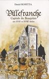 Daniel Rosetta - Villefranche, capitale du Beaujolais aux XVIIe et XVIIIe siècles.