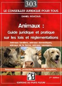 Animaux : guide juridique et pratique sur les lois et réglementations- Animaux domestiques, animaux de la ferme, animaux sauvages... - Daniel Roucous |