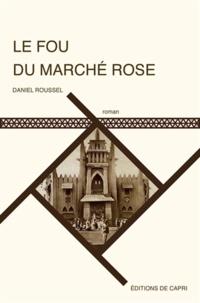 Daniel Roussel - Le fou du marché rose - Une aventure de Baba Soudan.