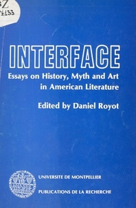 Daniel Royot - Interface - Essays on History, Myth and Art in American Literature.