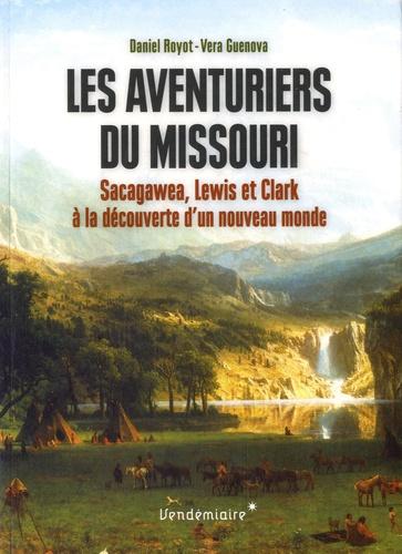 Daniel Royot et Véra Guenova - Les aventuriers du Missouri - Sacagawea, Lewis et Clark à la découverte d'un nouveau monde.