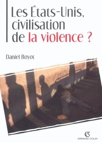 Daniel Royot - Les États-Unis, civilisation de la violence ?.