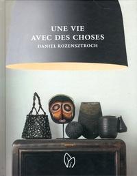 Daniel Rozensztroch - Une vie avec des choses - A life of things.