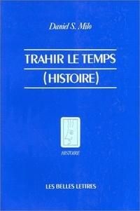 Daniel S. Milo - Trahir le temps (Histoire).