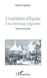 Daniel Sabatier - L'expédition d'Egypte - Une chronique singulière - Roman historique.