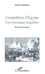 Daniel Sabatier - L'expédition d'Egypte - Une chronique singulière.