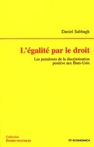 Daniel Sabbagh - L'égalité par le droit - Les paradoxes de la discrimination positive aux Etats-Unis.