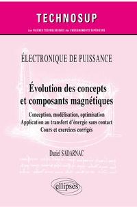 Daniel Sadarnac - Evolution des concepts et composants magnétiques - Conception, modélisation, optimisation, application au transfert d'énergie sans contact. Cours et exercices corrigés.
