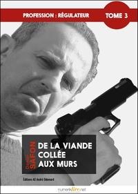 Daniel Safon - Profession : régulateur, tome 3 - De la viande collée aux murs.