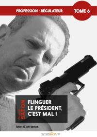 Daniel Safon - Profession : Régulateur, tome 6 - Flinguer le président, c'est mal !.