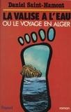 Daniel Saint-Hamont - La Valise à l'eau ou le Voyage en Alger.