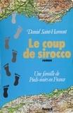 Daniel Saint-Hamont - Le Coup de Sirocco - Une famille de pieds-noirs en France.
