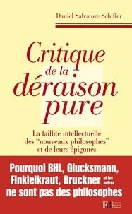 """Daniel Salvatore Schiffer - Critique de la déraison pure - La faillite intellectuelle des """"nouveaux philosophes"""" et de leurs épigones."""