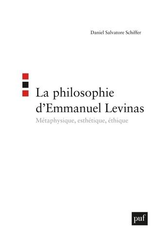 La philosophie d'Emmanuel Levinas. Métaphysique, esthétique, éthique