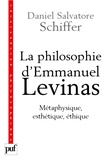 Daniel Salvatore Schiffer - La philosophie d'Emmanuel Levinas - Métaphysique, esthétique, éthique.