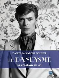 Daniel Salvatore Schiffer - Le dandysme - La création de soi.