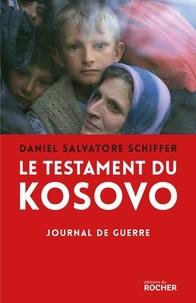 Daniel Salvatore Schiffer - Le testament du Kosovo - Journal de guerre.