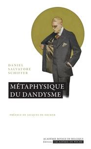 Daniel Salvatore Schiffer - Métaphysique du dandysme.