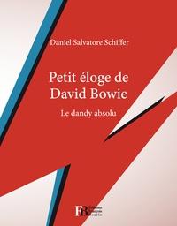 Daniel Salvatore Schiffer - Petit éloge de David Bowie - Le dandy absolu.