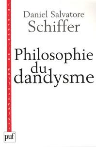 Daniel Salvatore Schiffer - Philosophie du dandysme - Une esthétique de l'âme et du corps.