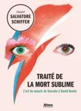 Daniel Salvatore Schiffer - Traité de la mort sublime - L'art de mourir de Socrate à David Bowie.