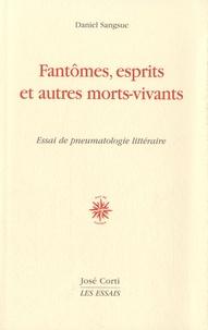 Daniel Sangsue - Fantômes, esprits et autres morts-vivants - Essai de pneumatologie littéraire.