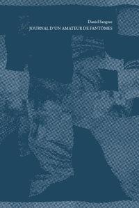 Daniel Sangsue - Journal d'un amateur de fantômes.