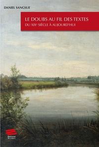 Daniel Sangsue - Le Doubs au fil des textes - Du XIXe siècle à aujourd'hui.