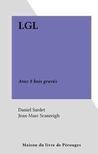 Daniel Sardet et Jean-Marc Scanreigh - LGL - Avec 8 bois gravés.