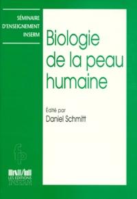 Daniel Schmitt et  Collectif - Biologie de la peau humaine - [séminaire INSERM.
