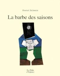 Daniel Schmitt - La barbe des saisons.